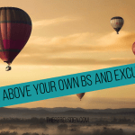 Rise above your own BS and Excuses