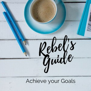 Rebels Guide to Goals