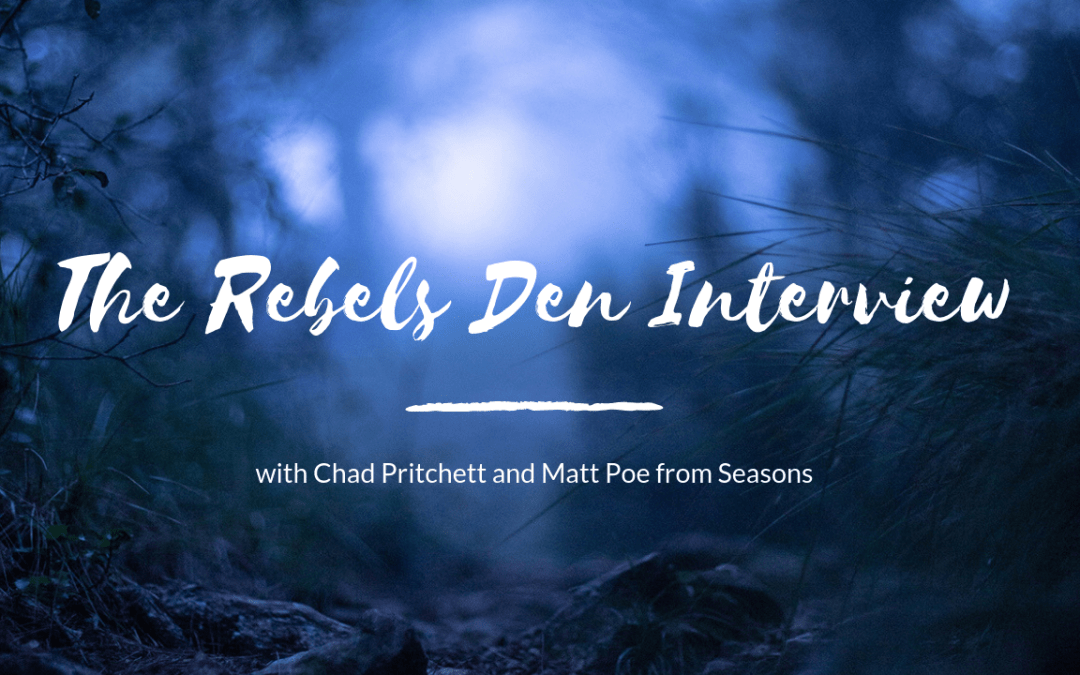 The Rebel Den Interview with Chad Pritchett and Matt Poe from Seasons