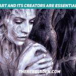 Art and its creators are essential