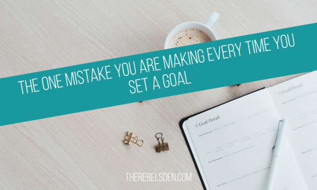 The One Mistake You Are Making Every Time You Set A Goal