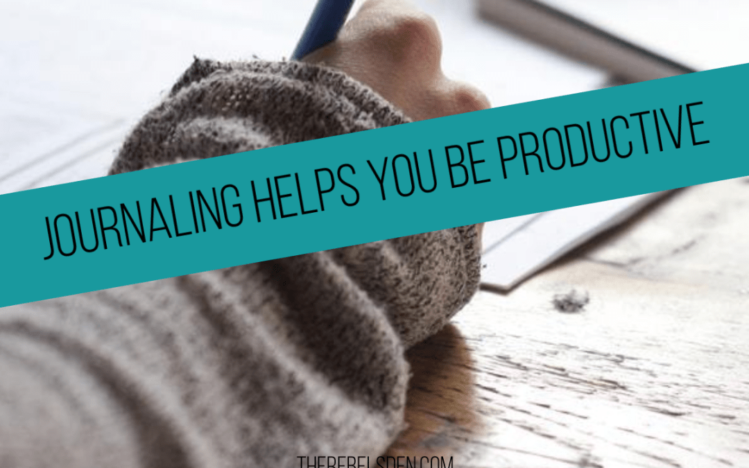 JOURNALING HELPS YOU BE PRODUCTIVE