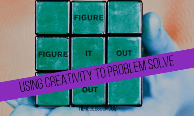 Using Creativity To Problem Solve