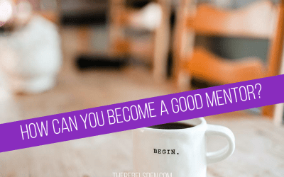 How Can You Become a Good Mentor?
