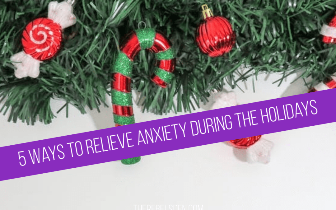 5 Ways to Relieve Anxiety During the Holidays