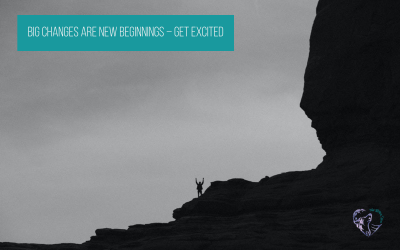 Big Changes Are New Beginnings – Get Excited