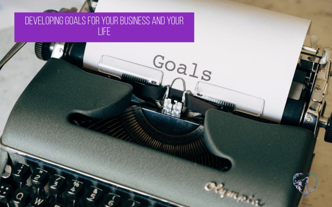 Developing Goals For Your Business And Your Life