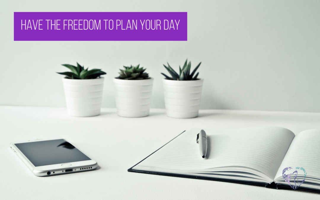 Have the Freedom to Plan your Day