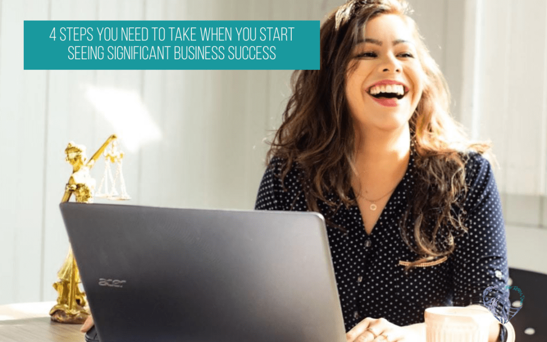 4 Steps You Need To Take When You Start Seeing Significant Business Success