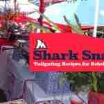 Shark Snacks: Tailgate Treats