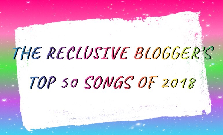THE RECLUSIVE BLOGGER'S TOP 50 SONGS OF 2018 // PART 2
