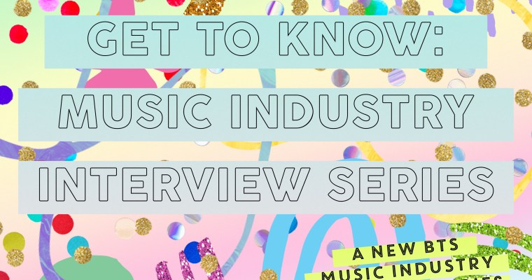INTRODUCING: THE 'GET TO KNOW' MUSIC INDUSTRY INTERVIEW SERIES