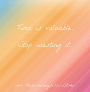The Recovering Pessimist: Wisdom Wednesday #81--You can't get the time you wasted back. | www.therecoveringpessimist.me #amwriting #recoveringpessimist