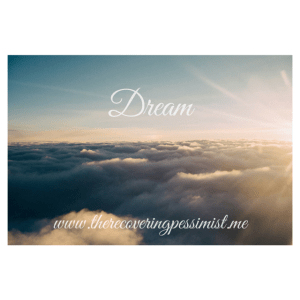 The Recovering Pessimist: Wisdom Wednesday #101 -- Never, ever stop dreaming. | www.therecoveringpessimist.me #recoveringpessimist #amwriting