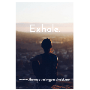 The Recovering Pessimist: Wisdom Wednesday #88 -- Stress and anxiety happen. Exhale. | www.therecoveringpessimist.me #amwriting #recoveringpessimist