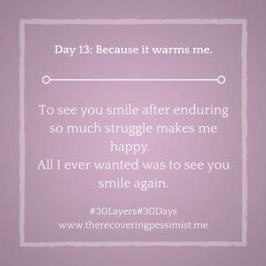 The Recovering Pessimist: Day 13 #30layers#30days -- Because it warms me. | www.therecoveringpessimist.me #30Layers#30Days #amwriting #recoveringpessimist #optimisticpessimist