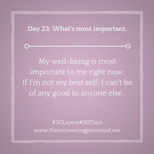 The Recovering Pessimist: Day 23 #30layers#30days -- What's most important. | www.therecoveringpessimist.me #30layers#30days #amwriting #recoveringpessimist #optimisticpessimist
