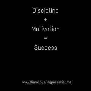 Wisdom Wednesday #107-- Discipline + Motivation = Success | www.therecoveringpessimist.me #amwriting #recoveringpessimist #optimisticpessimist