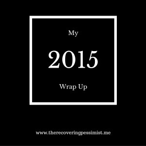 The Recovering Pessimist: My 2015 Wrap Up-- Memories, lessons, and highlights that made this of of the best years of my adult life. | www.therecoveringpessimist.me #amwriting #recoveringpessimist #optimisticpessimist