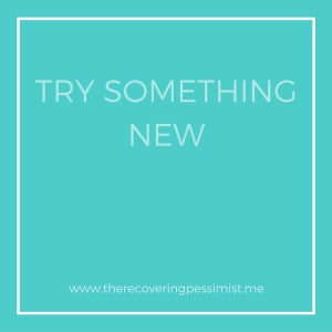 The Recovering Pessimist: Wisdom Wednesday #126 -- Try something new. | www.therecoveringpessimist.me #amwriting #recoveringpessimist #optimisticpessimist