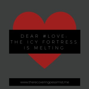 The Recovering Pessimist: Dear #Love, the Icy Fortress is Melting -- I can't prepare to invite love into my life if the fortress remains. | www.therecoveringpessimist.me #amwriting #recoveringpessimist #optimisticpessimist