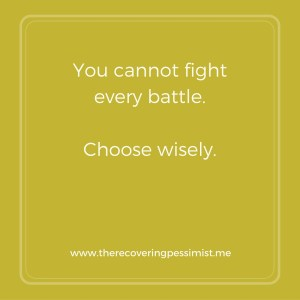 The Recovering Pessimist: Wisdom Wednesday #123 -- Every battle doesn't need to be fought. | www.therecoveringpessimist.me #amwriting #recoveringpessimist #optimisticpessimist