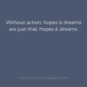 The Recovering Pessimist: Wisdom Wednesday #136 -- Hopes and dreams require action in order to become reality. | www.therecoveringpessimist.me #amwriting #recoveringpessimist #optimisticpessimist