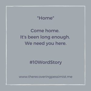 The Recovering Pessimist: Home #10WordStory -- You can walk away from the troubles at home, but at some point you have to come home and deal with them. | www.therecoveringpessmist.me #amwriting #recoveringpessmist #optimisticpessmist