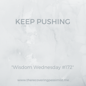The Recovering Pessimist: Wisdom Wednesday #172 -- It's easy to get discouraged in your journey. Don't give up. Keep pushing. | www.therecoveringpessimist.me #amwriting #recoveringpessimist #snapshotstoryteller