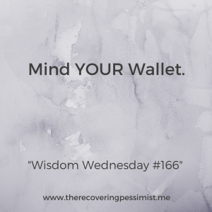 The Recovering Pessimist: Wisdom Wednesday #166 -- A friendly reminder to not get caught up in other people's finances. What do your finances look like? Have you checked lately? | www.therecoveringpessimist.me #amwriting #recoveringpessimist #optimisticpessimist