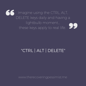 The Recovering Pessimist: CTRL | ALT| DELETE -- It's amazing how looking at three keyboard keys applies to real life. We have CONTROL over who and what are allowed into our personal space. We can ALTERNATE our habits to allow for more spontaneity. DELETE who and what drains you of your energy. | www.therecoveringpessimist.me #amwriting #recoveringpessimist #optimisticpessimist