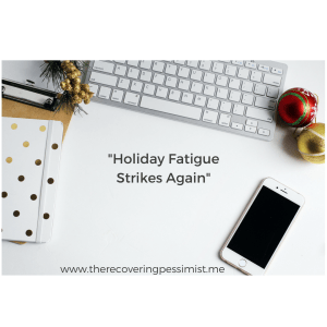 The Recovering Pessimist: Holiday Fatigue Strikes Again -- It's October and the holidays are in our faces already. It's ridiculous and I'm already fatigued. Did I mention that it's only October? | www.therecoveringpessimist.me #amwriting #recoveringpessimist #optimisticpessimist