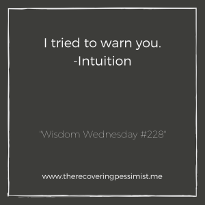The Recovering Pessimist: Wisdom Wednesday #228 -- Intuition is always looking out for you, giving you a