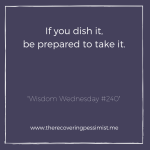 "The Recovering Pessimist: ""Wisdom Wednesday #240"" -- You can't talk about it and not be about it. That's not how this works...AT ALL! 