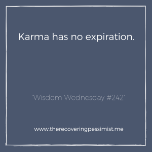 "The Recovering Pessimist: ""Wisdom Wednesday #242"" -- *whispers* Be more mindful of your actions. 