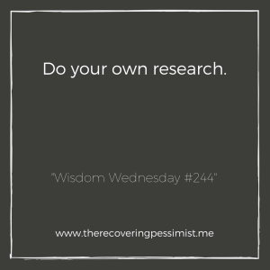 """The Recovering Pessimist: """"Wisdom Wednesday #244"""" -- You can ask for recommendations, however, everyone's experience is different. Do your own research so you can be well-informed. 