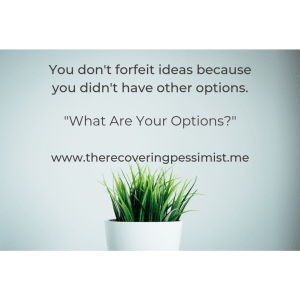 "The Recovering Pessimist | ""What Are Your Options?"" 