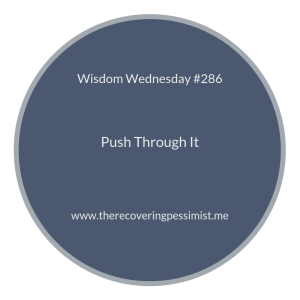 "The Recovering Pessimist | ""Wisdom Wednesday #286"" 