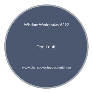 "The Recovering Pessimist | ""Wisdom Wednesday #292"" | www.therecoveringpessimist.me #amwriting #recoveringpessimist #optimisticpessimist #wisdomwednesday"