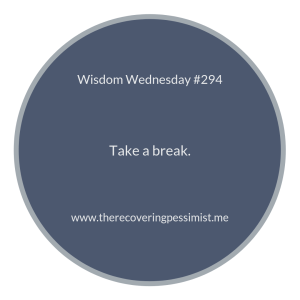 "The Recovering Pessimist | ""Wisdom Wednesday #294"" | www.therecoveringpessimist.me #amwriting #recoveringpessimist #optimisticpessimist #wisdomwednesday"