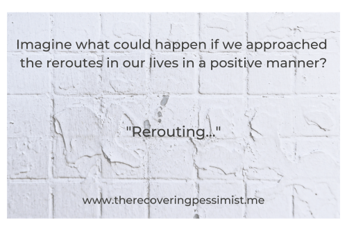 The Recovering Pessimist | Rerouting... | www.therecoveringpessimist.me #amwriting #therecoveringpessimist #optimisticpessimist