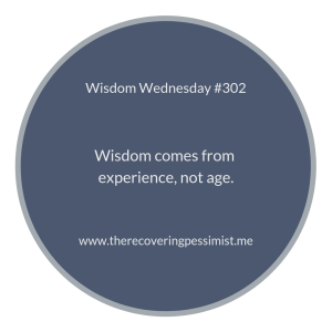 The Recovering Pessimist | Wisdom Wednesday #302 | www.theecoveringpessimist.me #amwritng #recoveringpessimist #optimisticpessimist #wisdomwednesday