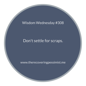 The Recovering Pessimist | Wisdom Wednesday #308 | www.therecoveringpessimist.me #amwriting #recoveringpessimist #optimisticpessimist #wisdomwednesday