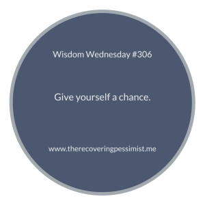 The Recovering Pessimist | Wisdom Wednesday #306 | www.therecoveringpessimist.me #amwriting #recoveringpessimist #optimisticpessimist #wisdomwednesday