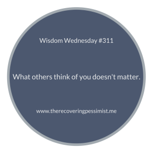 The Recovering Pessimist | Wisdom Wednesday #311 | www.therecoveringpessimist.me #amwriting #recoveringpessimist #optimisticpessimist #wisdomwednesday