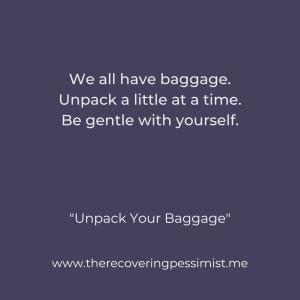 The Recovering Pessimist | Unpack Your Baggage | www.therecoveringpessimist.me | #amwriting #recoveringpessimist #optimisticpessimist