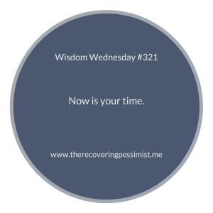 The Recovering Pessimist | Wisdom Wednesday #321 | www.therecoveringpessimist.me | #amwriting #recoveringpessimist #optimisticpessimist #wisdomwednesday