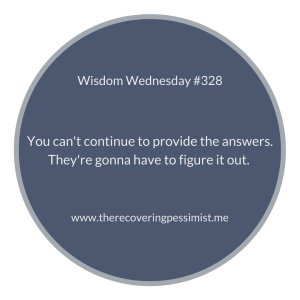 The Recovering Pessimist | Wisdom Wednesday #328 | www.therecoveringpessimist.me | #amwriting #recoveringpessimist #optimisticpessimist #wisdomwednesday