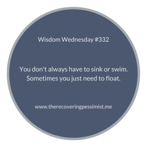 The Recovering Pessimist | Wisdom Wednesday #332 | www.therecoveringpessimist.me | #amwriting #recoveringpessimist #optimisticpessimist #wisdomwednesday