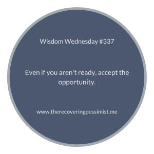 The Recovering Pessimist | Wisdom Wednesday #337 | www.therecoveringpessimist.me | #amwriting #recoveringpessimist #optimisticpessimist #wisdomwednesday